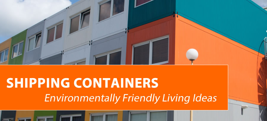 Environmentally Friendly Living Ideas For Shipping Containers